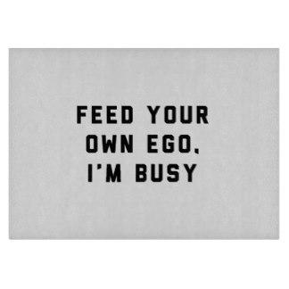 feed_your_own_ego_im_busy_cutting_board-rf629ba2156dd46e683dcfae062e2e010_i9824_8byvr_324